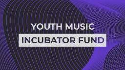 youth music incubator fund